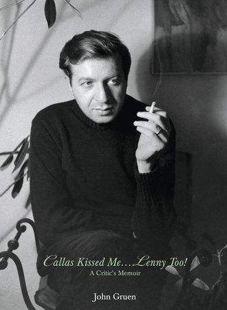 Callas Kissed Me...Lenny Too! by John Gruen