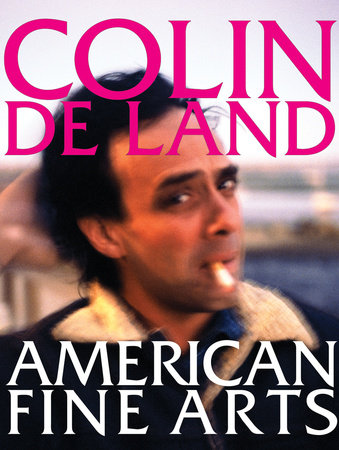 Colin De Land, American Fine Arts by Dennis Balk