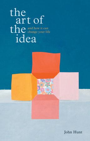 The Art of the Idea by John Hunt