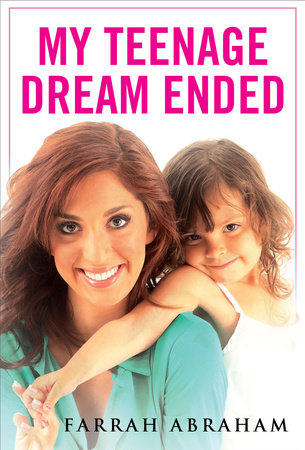 My Teenage Dream Ended by Farrah Abraham
