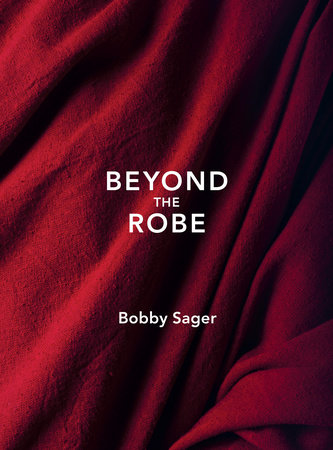 Beyond the Robe by Bobby Sager