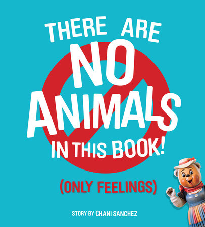 There Are No Animals in This Book (Only Feelings) by Chani Sanchez