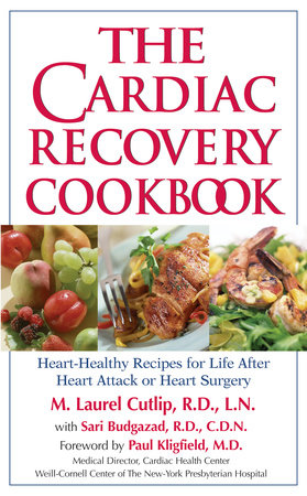 The Cardiac Recovery Cookbook by M. Laurel Cutlip, LN, RD and Sari Greaves, RDN