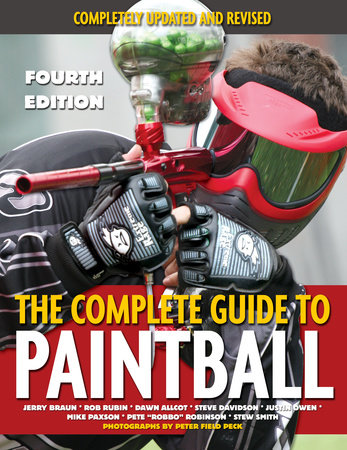 The Complete Guide to Paintball, Fourth Edition by Jerry Braun and Rob Rubin