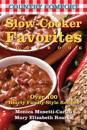 Slow-Cooker Favorites: Country Comfort by Monica Musetti-Carlin and Mary Elizabeth Roarke