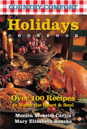Holidays Cookbook: Country Comfort by Monica Musetti-Carlin and Mary Elizabeth Roarke