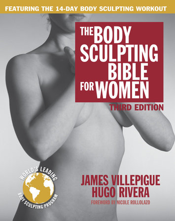 The Body Sculpting Bible for Women, Third Edition by James Villepigue and Hugo Rivera