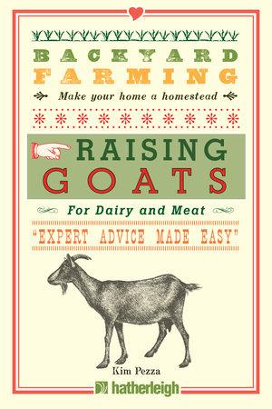 Backyard Farming: Raising Goats by Kim Pezza