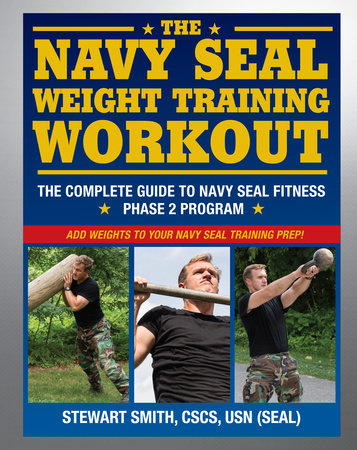 The Navy SEAL Weight Training Workout by Stewart Smith