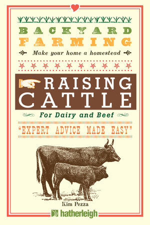 Backyard Farming: Raising Cattle for Dairy and Beef by Kim Pezza