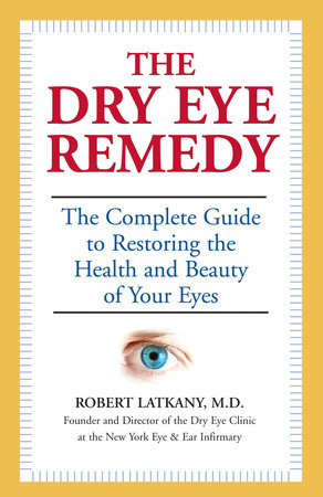 The Dry Eye Remedy by Robert Latkany, M.D.