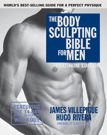 The Body Sculpting Bible for Men, Fourth Edition by James Villepigue and Hugo Rivera