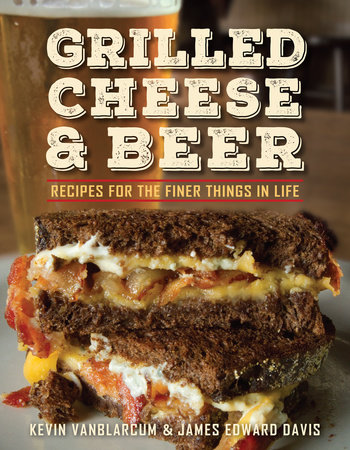 Grilled Cheese & Beer by Kevin VanBlarcum and James Edward Davis