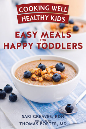 Cooking Well Healthy Kids: Easy Meals for Happy Toddlers by Sari Greaves, RDN