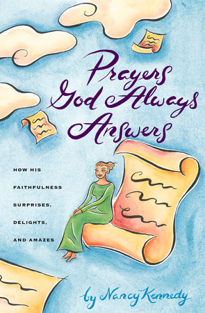 Prayers God Always Answers by Nancy Kennedy