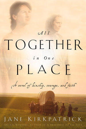 All Together in One Place by Jane Kirkpatrick