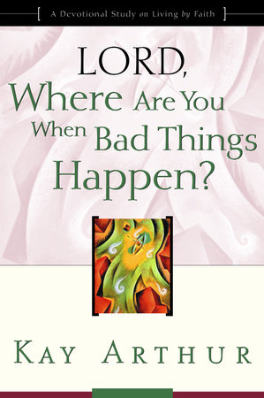 Lord, Where Are You When Bad Things Happen?