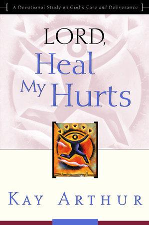 Lord, Heal My Hurts