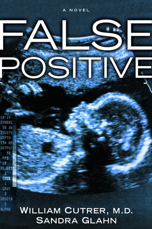 False Positive by William Cutrer, M.D. and Sandra Glahn