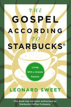 The Gospel According to Starbucks by Leonard Sweet