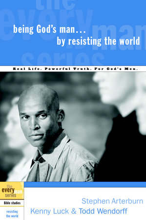 Being God's Man by Resisting the World by Stephen Arterburn, Kenny Luck and Todd Wendorff