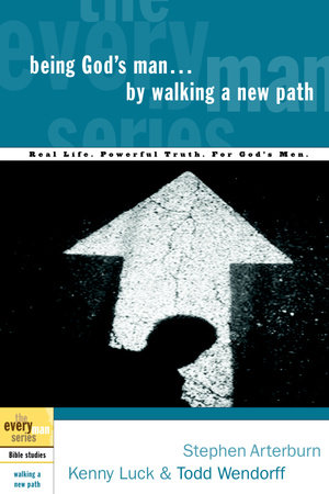 Being God's Man by Walking a New Path by Stephen Arterburn, Kenny Luck and Todd Wendorff