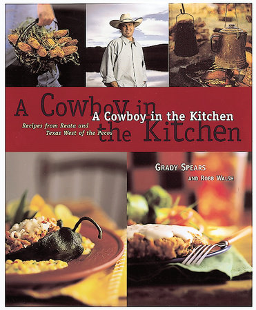 A Cowboy in the Kitchen by Grady Spears and Robb Walsh