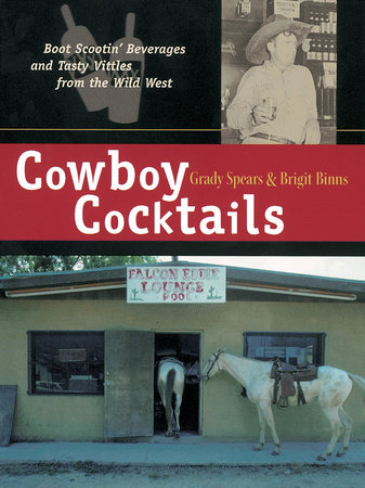 Cowboy Cocktails by Grady Spears and Brigit Legere Binns