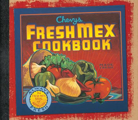 Chevys Fresh Mex Cookbook by Chevys Inc Staff