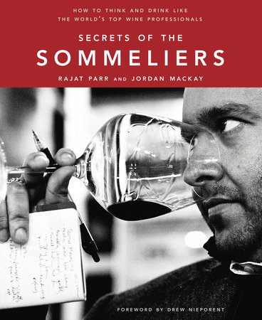Secrets of the Sommeliers by Rajat Parr and Jordan Mackay
