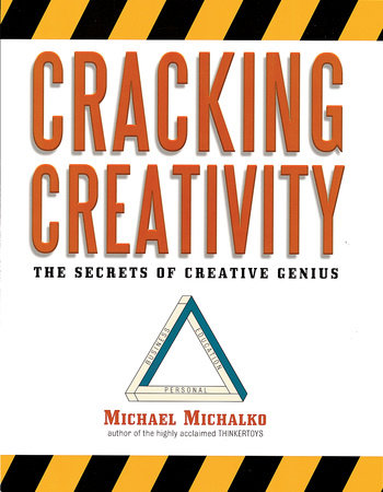 Cracking Creativity by Michael Michalko
