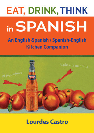 Eat, Drink, Think in Spanish by Lourdes Castro