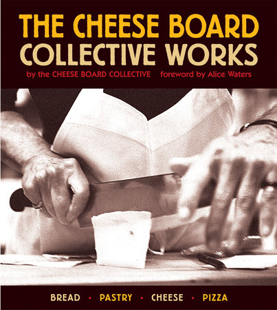 The Cheese Board: Collective Works by Cheese Board Collective Staff