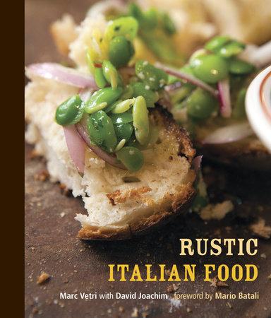 Rustic Italian Food by Marc Vetri and David Joachim