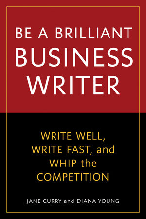 Be a Brilliant Business Writer by Jane Curry and Diana Young