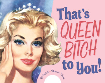 That's Queen Bitch to You!