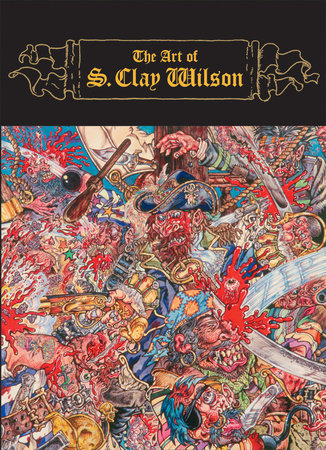 The Art of S. Clay Wilson by S. Clay Wilson