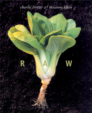 Raw by Charlie Trotter and Roxanne Klein