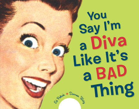 You Say I'm a Diva Like It's a Bad Thing by Ed Polish and Darren Wotz