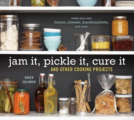 Jam It, Pickle It, Cure It by Karen Solomon
