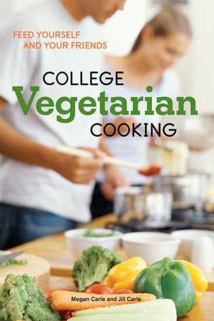 College Vegetarian Cooking by Megan Carle and Jill Carle
