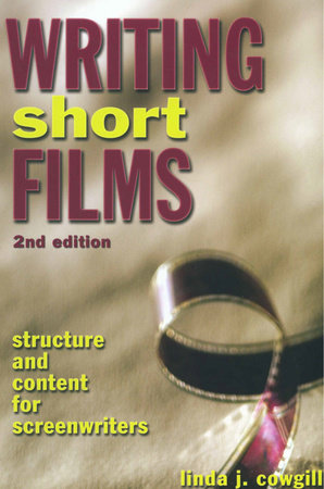 Writing Short Films by Linda J. Cowgill