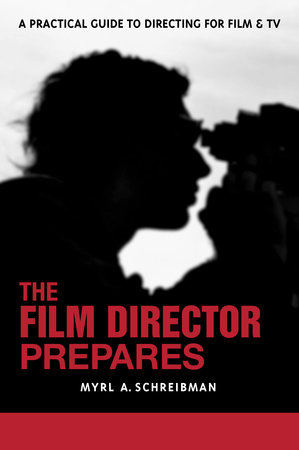 The Film Director Prepares by Myrl A. Schreibman