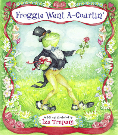 Froggie Went A-Courtin' by Iza Trapani