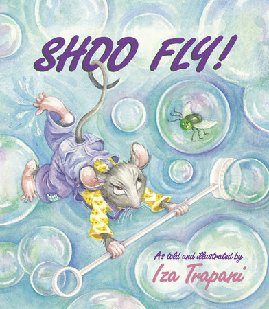 Shoo Fly! by Iza Trapani