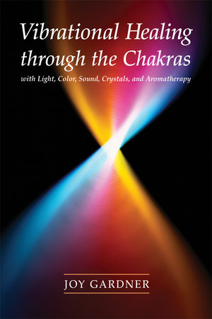 Vibrational Healing Through the Chakras by Joy Gardner