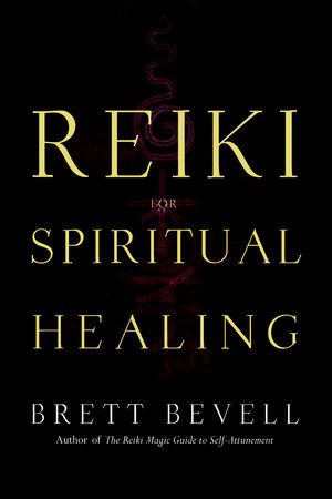 Reiki for Spiritual Healing by Brett Bevell