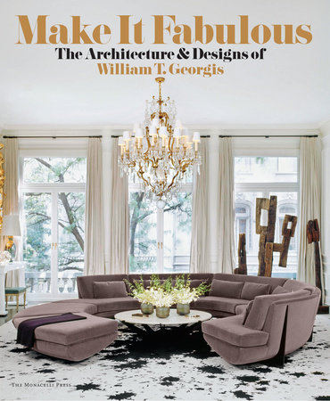 MAKE IT FABULOUS: The Architecture and Designs of William T. Georgis by William T. Georgis, Donald Albrecht and Natalie Shivers