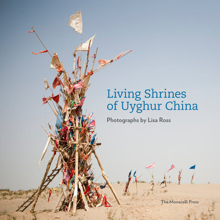 Living Shrines of Uyghur China by Lisa Ross