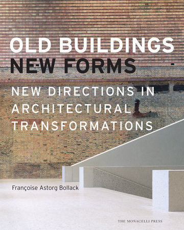 Old Buildings, New Forms by Francoise Bollack